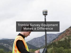Trimble Survey Equipment Makes a Difference